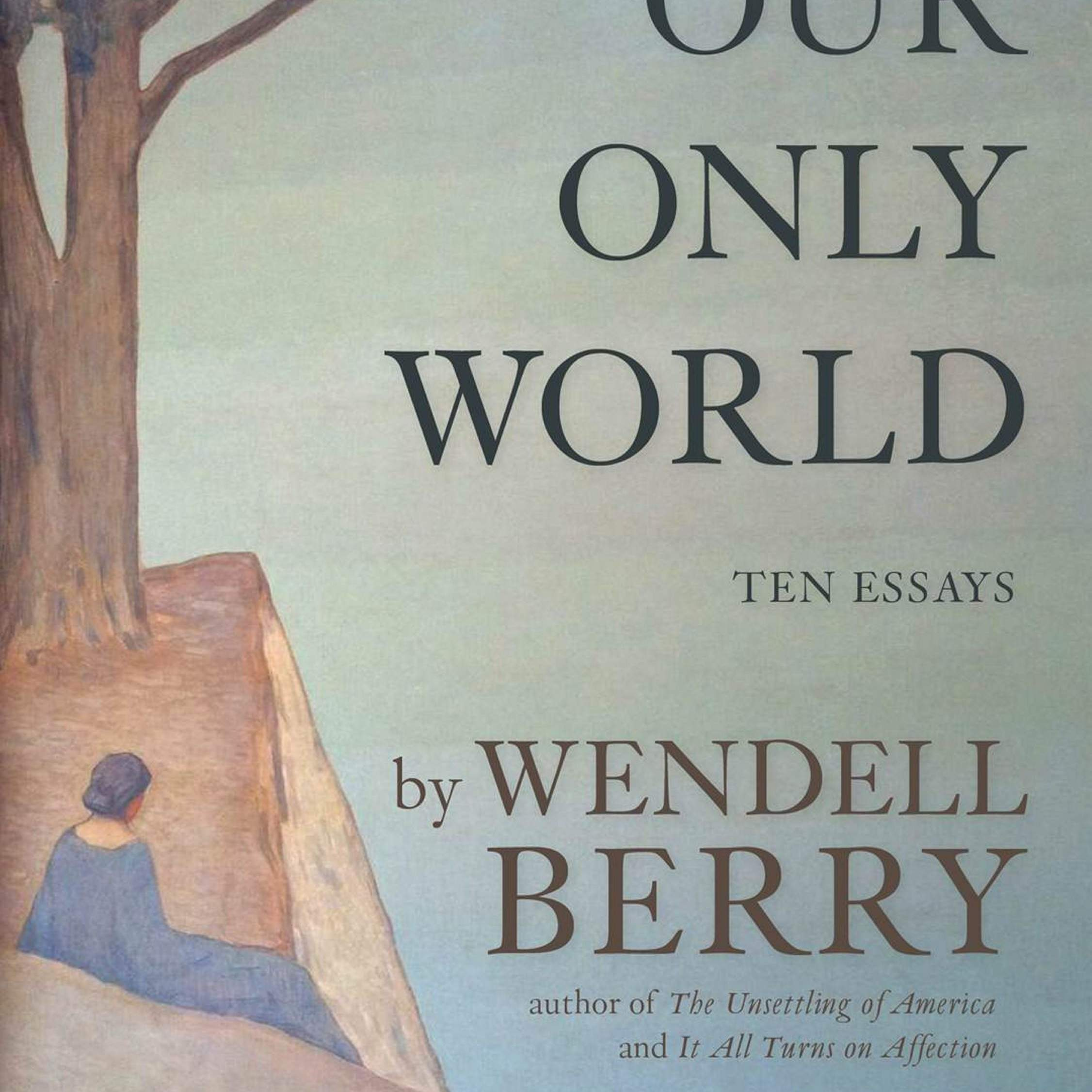 wendell berry way of ignorance essay The art of the commonplace the agrarian essays of wendell berry  the way of ignorance  ↑ berry, wendell.